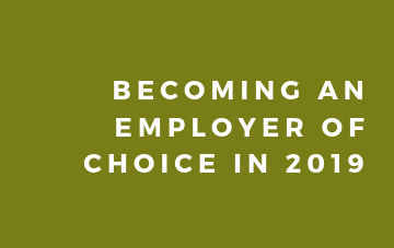 Becoming an Employer of Choice in 2019.